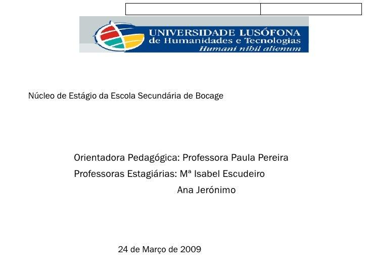 Núcleo de Estágio da Escola Secundária de Bocage Orientadora Pedagógica: Professora Paula Pereira Professoras Estagiárias:...