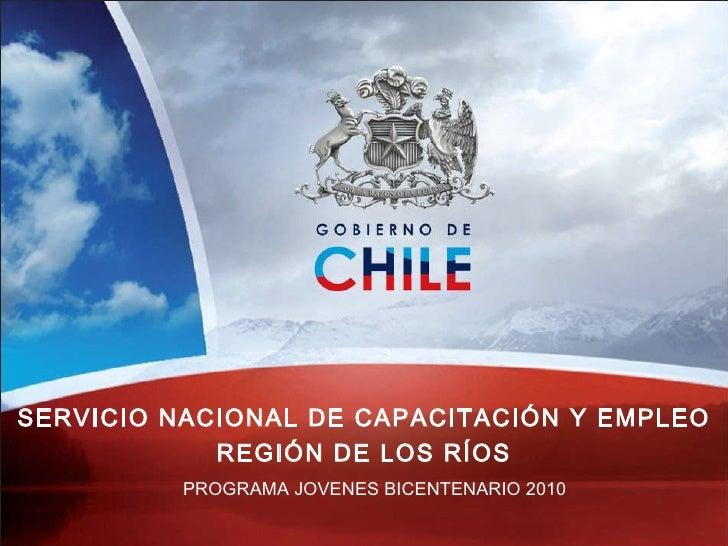 PROGRAMA JOVENES BICENTENARIO 2010 SERVICIO NACIONAL DE CAPACITACIÓN Y EMPLEO REGIÓN DE LOS RÍOS