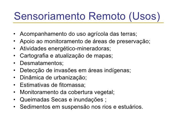 Sensoriamento Remoto (Usos) <ul><li>Acompanhamento do uso agrícola das terras;  </li></ul><ul><li>Apoio ao monitoramento d...