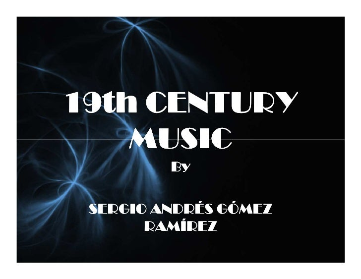 19th CENTURY     MUSIC          By   SERGIO ANDRÉS GÓMEZ        RAMÍREZ