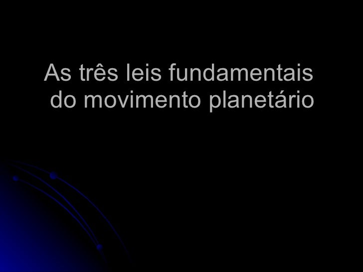 As três leis fundamentais  do movimento planetário