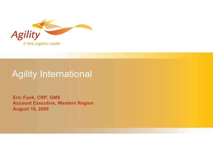 Agility International Eric Funk, CRP, GMS Account Executive, Western Region August 10, 2009