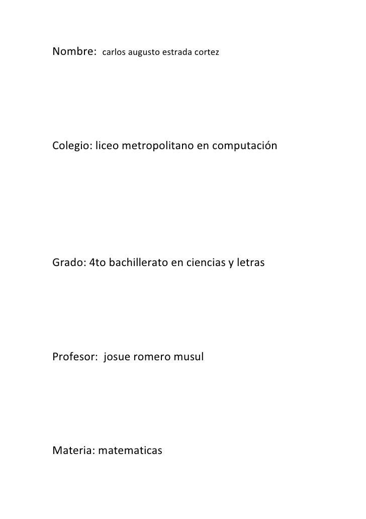 Nombre:  carlos augusto estrada cortez<br />Colegio: liceo metropolitano en computación<br />Grado: 4to bachillerato en ci...