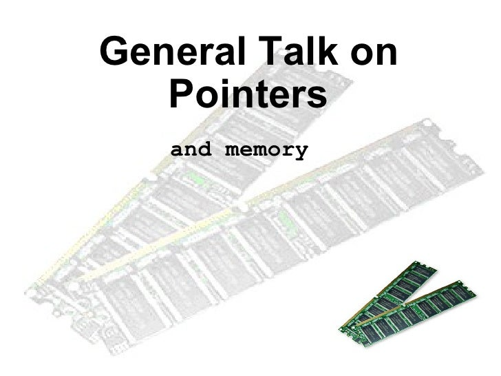 General Talk on Pointers and memory