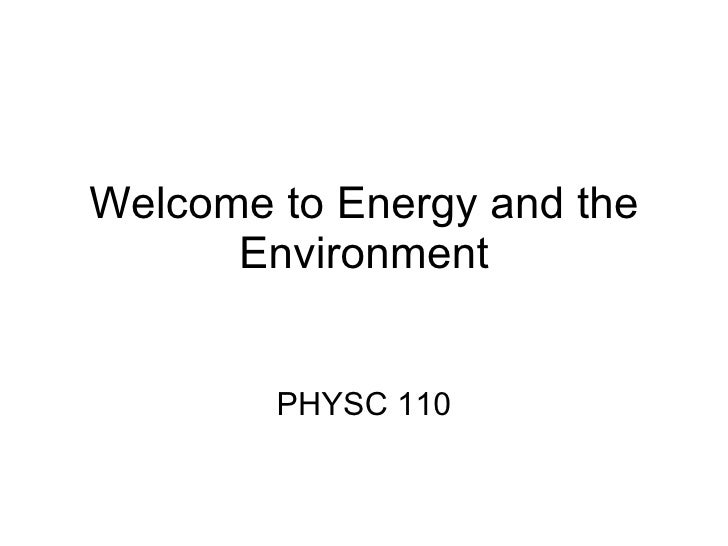 Welcome to Energy and the Environment PHYSC 110