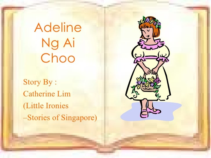 Adeline Ng Ai Choo Story By : Catherine Lim (Little Ironies – Stories of Singapore)