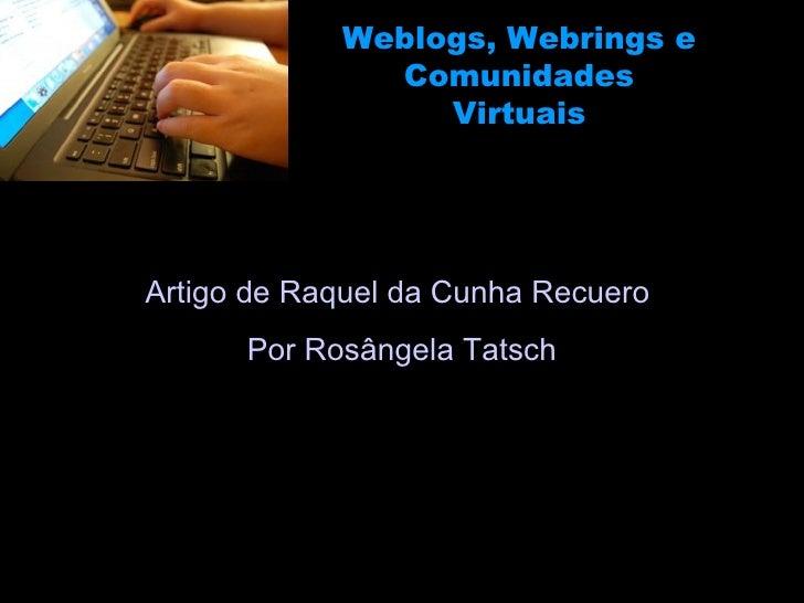 Weblogs, Webrings e Comunidades Virtuais Artigo de  Raquel da Cunha Recuero  Por Rosângela Tatsch