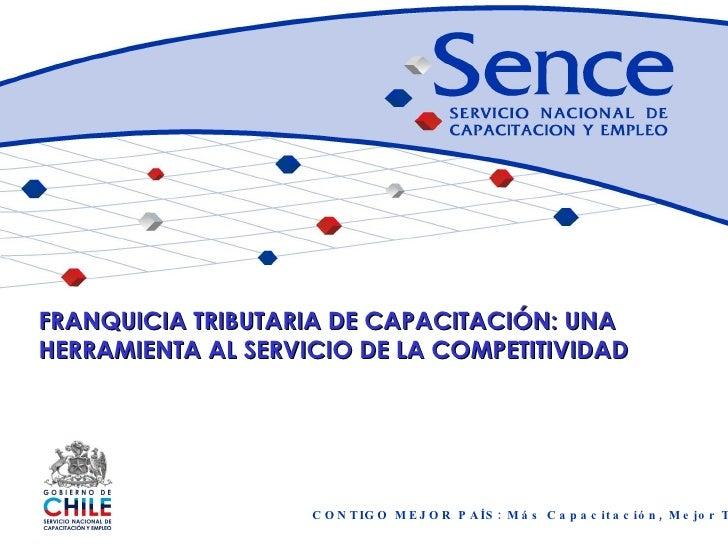 CONTIGO MEJOR PAÍS: Más Capacitación, Mejor Trabajo FRANQUICIA TRIBUTARIA DE CAPACITACIÓN: UNA HERRAMIENTA AL SERVICIO DE ...