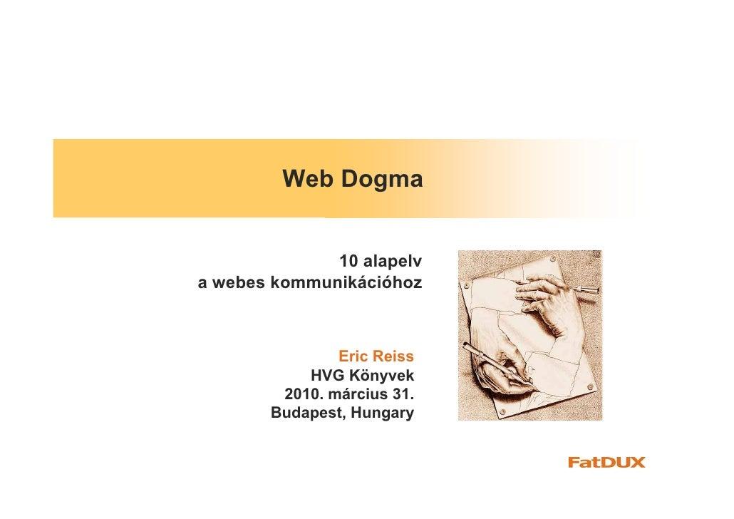 Web Dogma                 10 alapelv a webes kommunikációhoz                   Eric Reiss            HVG Könyvek         2...