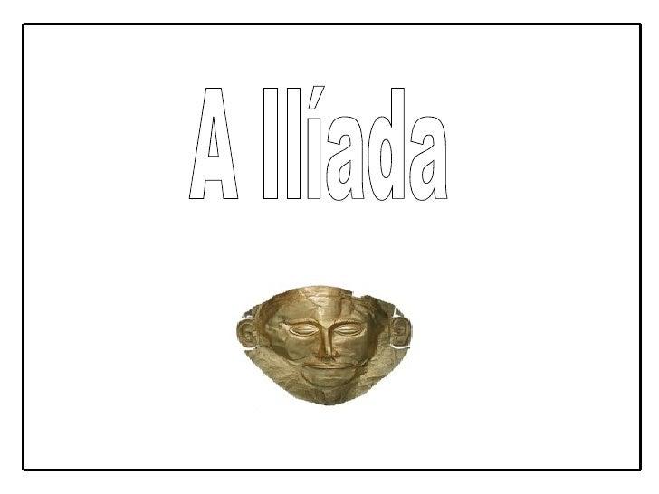 Intro                             •    A Ilíada (do grego ΙΛΙΑΣ - ILIAS,                                 na transliteração...