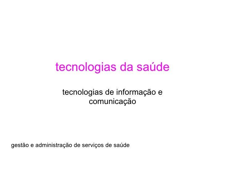 tecnologias da saúde  tecnologias de informação e comunicação  gestão e administração de serviços de saúde