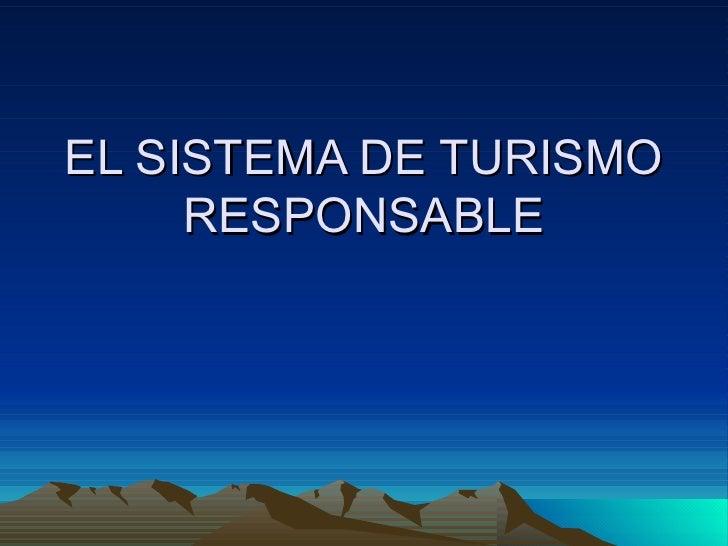EL SISTEMA DE TURISMO      RESPONSABLE
