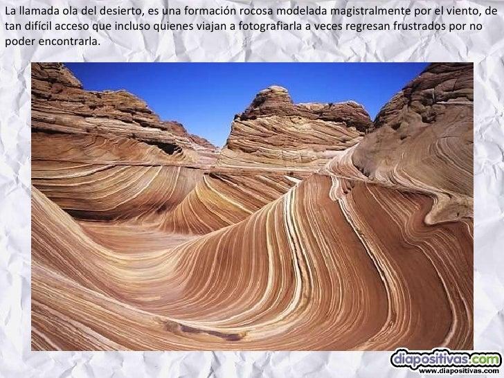 La llamada ola del desierto, es una formación rocosa modelada magistralmente por el viento, de tan difícil acceso que incl...