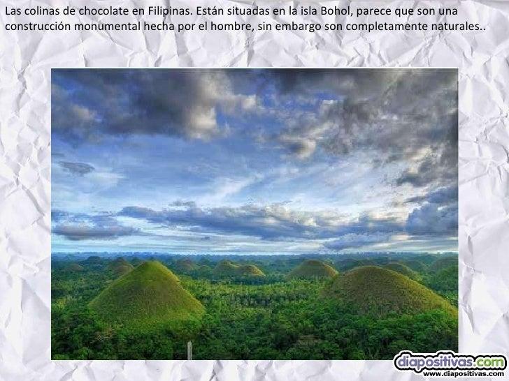 Las colinas de chocolate en Filipinas. Están situadas en la isla Bohol, parece que son una construcción monumental hecha p...