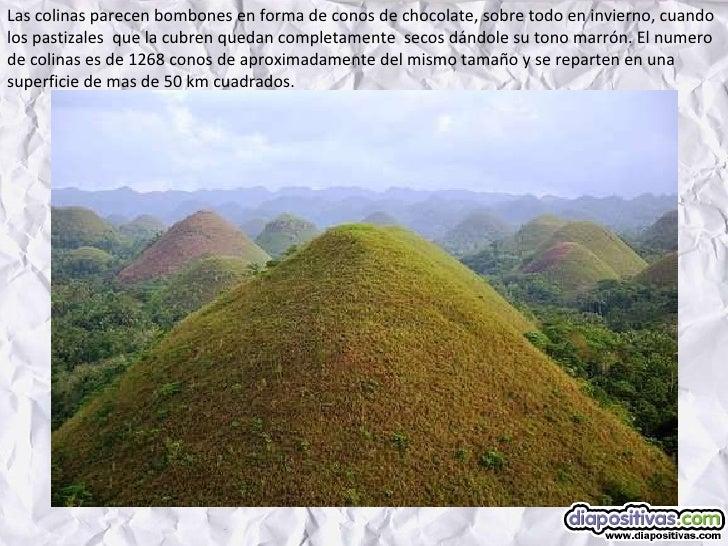 Las colinas parecen bombones en forma de conos de chocolate, sobre todo en invierno, cuando los pastizales  que la cubren ...