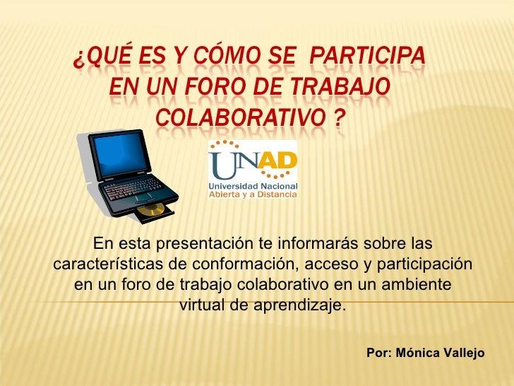 En esta presentación te informarás sobre las características de conformación, acceso y participación en un foro de trabajo...