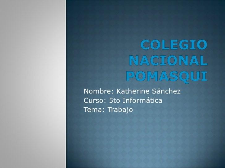 Nombre: Katherine Sánchez Curso: 5to Informática Tema: Trabajo