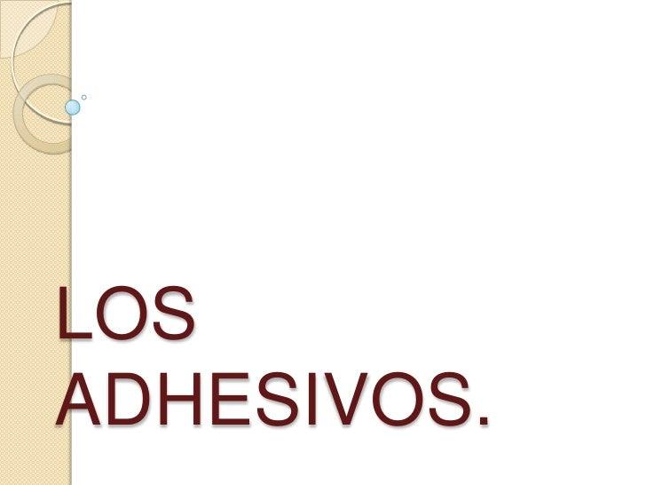 LOS ADHESIVOS.