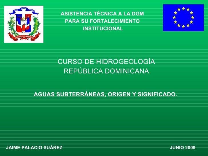 CURSO DE HIDROGEOLOGÍA REPÚBLICA DOMINICANA ASISTENCIA TÉCNICA A LA DGM  PARA SU FORTALECIMIENTO  INSTITUCIONAL JAIME PALA...