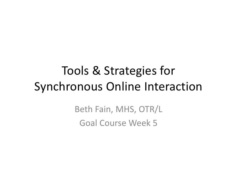 Tools&Strategiesfor SynchronousOnlineInteraction        BethFain,MHS,OTR/L         GoalCourseWeek5