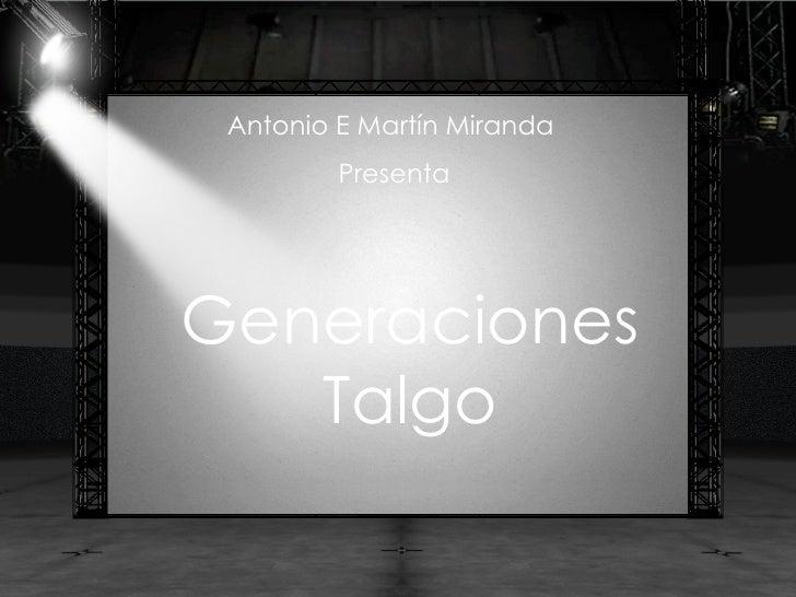 Antonio E Martín Miranda  Presenta Generaciones Talgo