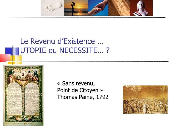 Le Revenu d'Existence … UTOPIE ou NECESSITE… ? «Sans revenu,  Point de Citoyen» Thomas Paine,  1792