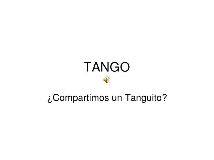 TANGO<br />¿Compartimos un Tanguito?<br />