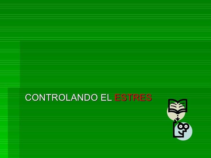 CONTROLANDO EL  ESTRES