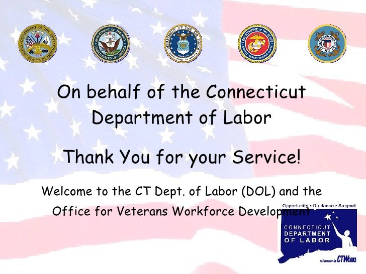 On behalf of the Connecticut Department of Labor Thank You for your Service! Welcome to the CT Dept. of Labor (DOL) and th...