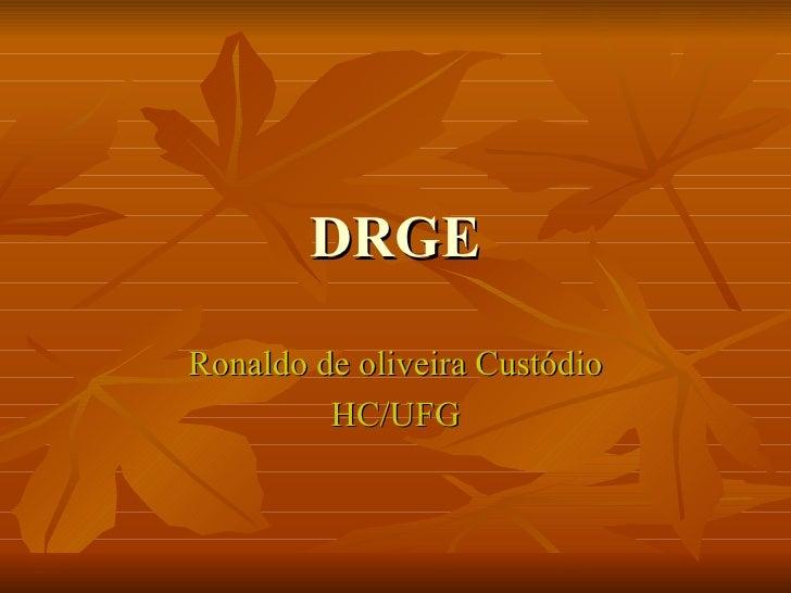 DRGE Ronaldo de oliveira Custódio HC/UFG