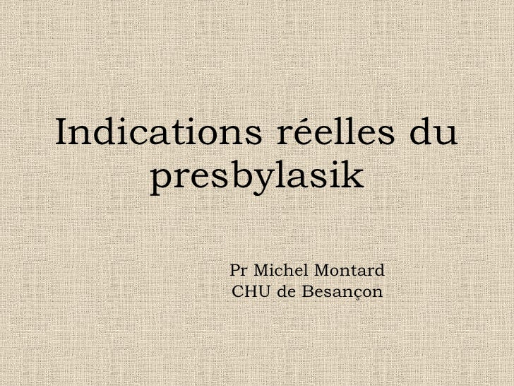 Indications réelles du presbylasik Pr Michel Montard CHU de Besançon
