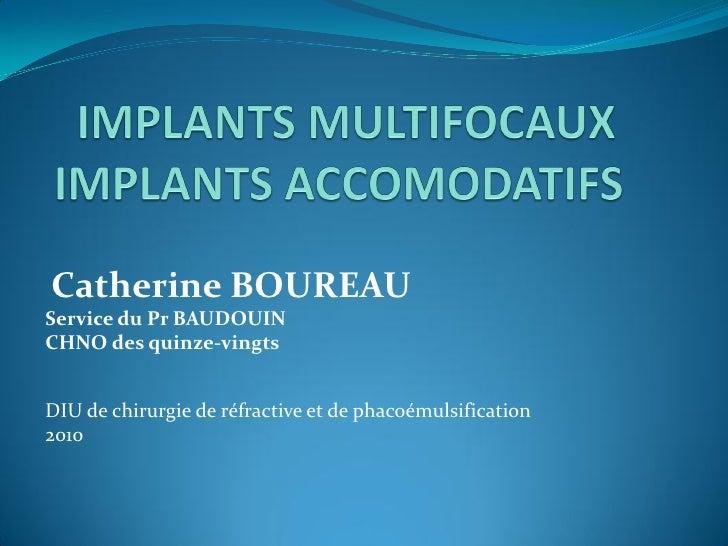 Catherine BOUREAU Service du Pr BAUDOUIN CHNO des quinze-vingts DIU de chirurgie de réfractive et de phacoémulsification 2...
