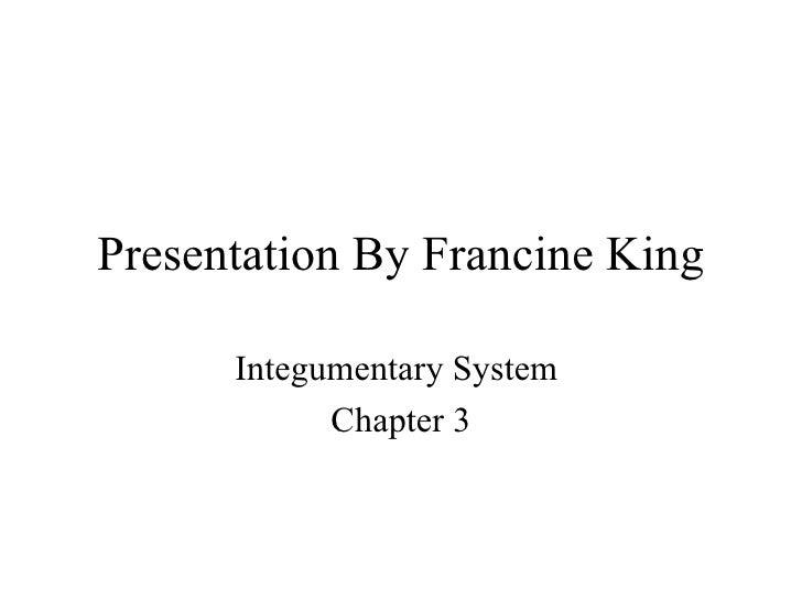 Presentation By Francine King Integumentary System  Chapter 3
