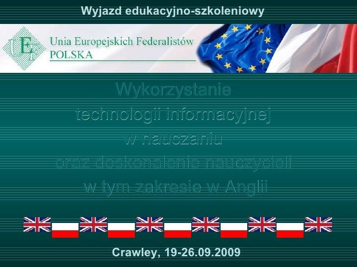 Wyjazd edukacyjno-szkoleniowy Wykorzystanie  technologii informacyjnej  w nauczaniu  oraz doskonalenie nauczycieli  w tym ...