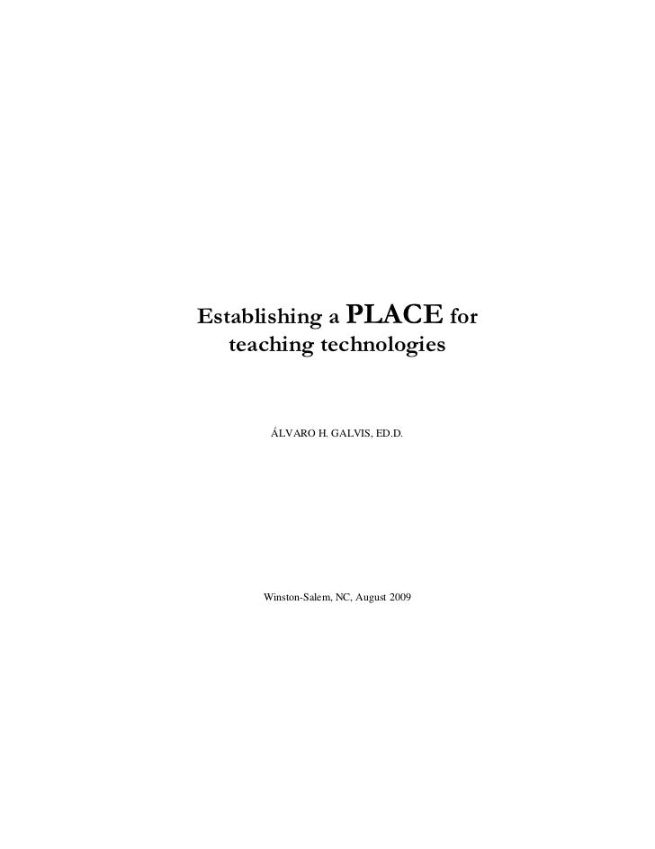 Establishing a PLACE for    teaching technologies         ÁLVARO H. GALVIS, ED.D.          Winston-Salem, NC, August 2009