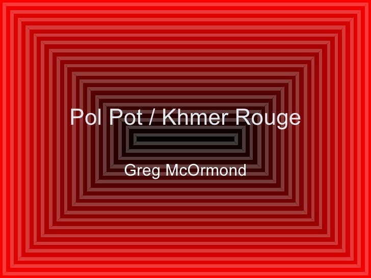 Pol Pot / Khmer Rouge Greg McOrmond