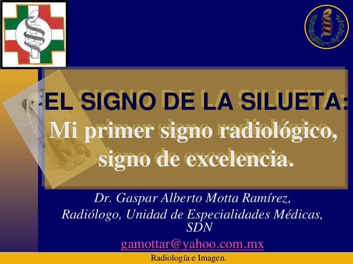 EL SIGNO DE LA SILUETA: EL SIGNO DE LA SILUETA: Mi primer signo radiológico,  Mi primer signo radiológico,      signo de e...