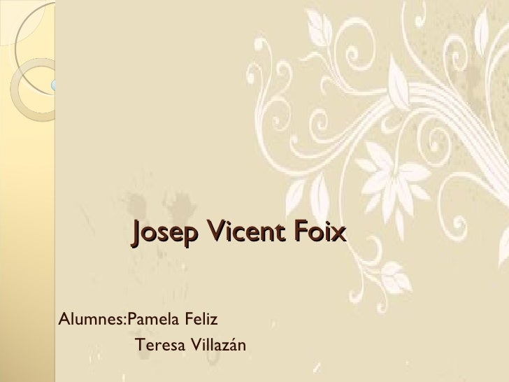 Alumnes:Pamela Feliz Teresa Villazán Josep Vicent Foix