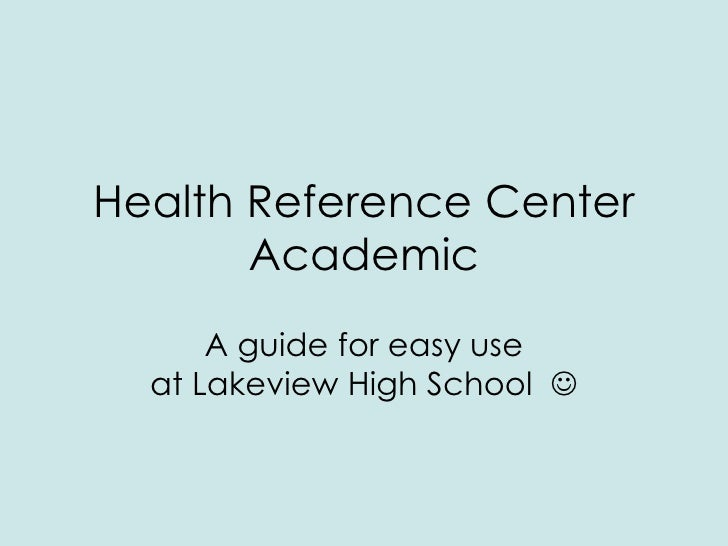 Health Reference Center Academic A guide for easy use at Lakeview High School  