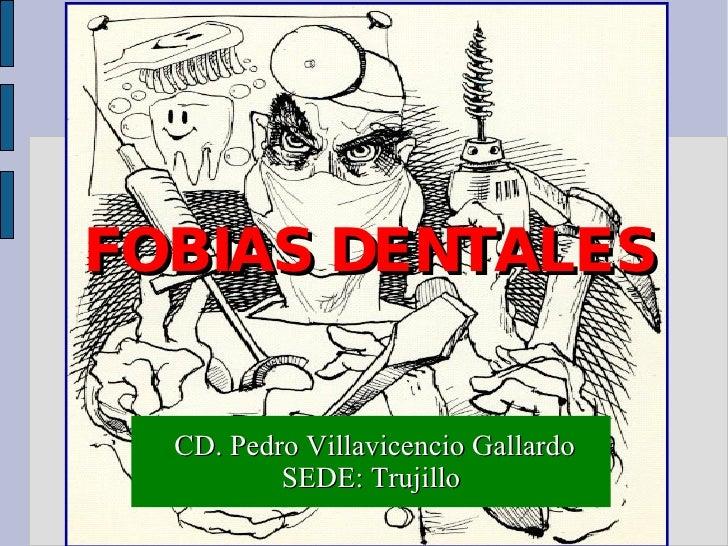 FOBIAS DENTALES  CD. Pedro Villavicencio Gallardo SEDE: Trujillo