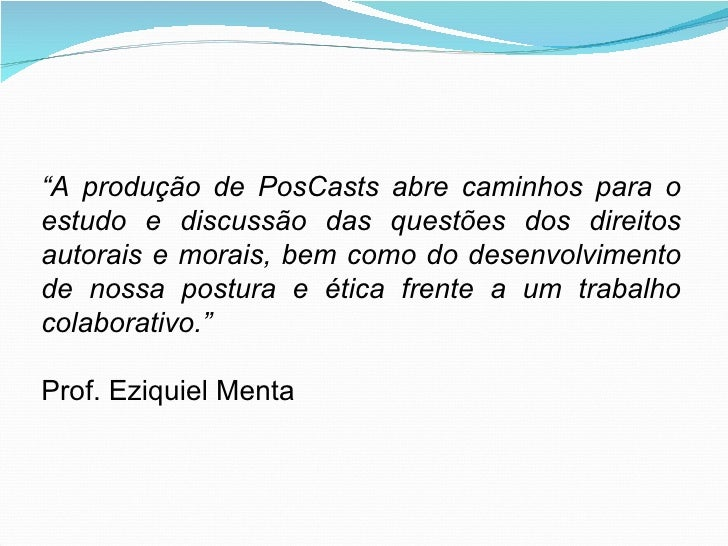 """"""" A produção de PosCasts abre caminhos para o estudo e discussão das questões dos direitos autorais e morais, bem como do ..."""