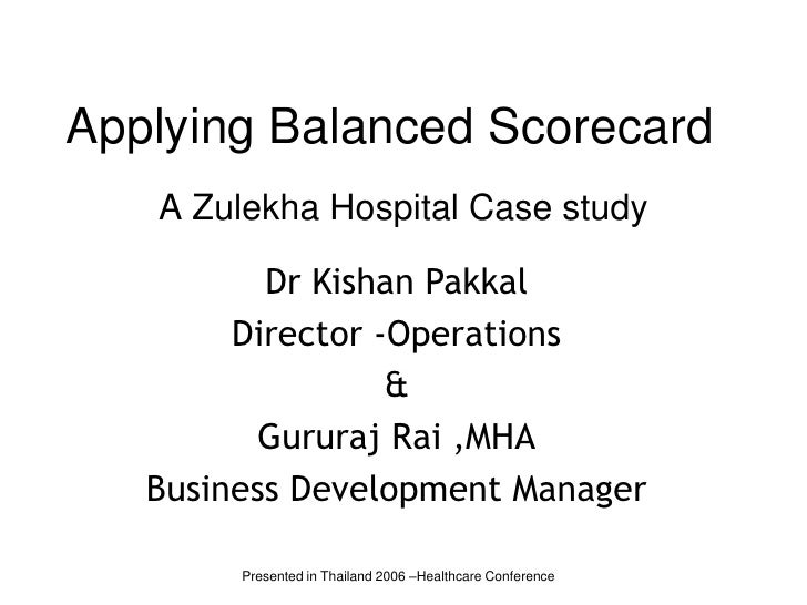 Applying Balanced Scorecard<br />A Zulekha Hospital Case study<br />Dr Kishan Pakkal<br />Director -Operations<br />&<br /...