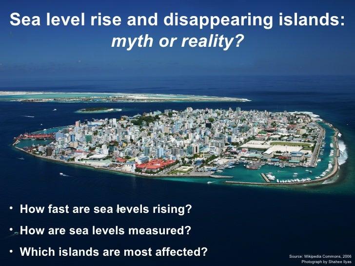 Sea level rise and disappearing islands: myth or reality? <ul><li>How fast are sea levels rising? </li></ul><ul><li>How ar...