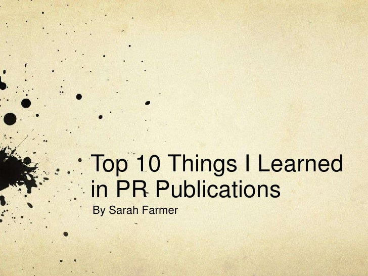 Top 10 Things I Learned in PR Publications<br />By Sarah Farmer<br />