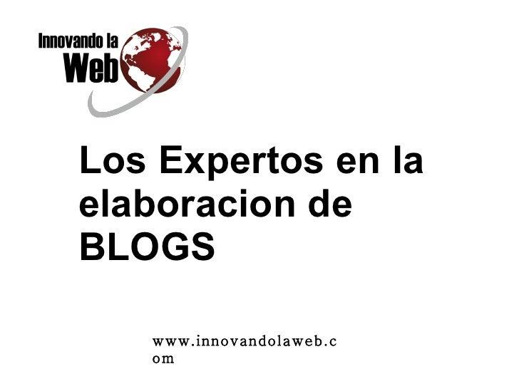 Los Expertos en la elaboracion de BLOGS www.innovandolaweb.com