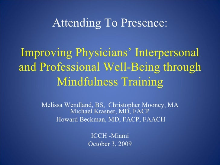 Attending To Presence: Improving Physicians' Interpersonal and Professional Well-Being through Mindfulness Training Meliss...