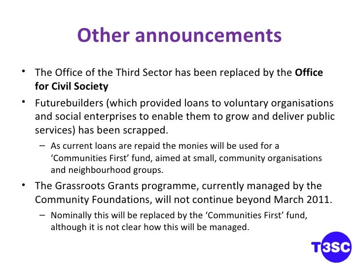 Other announcements <ul><li>The Office of the Third Sector has been replaced by the  Office for Civil Society </li></ul><u...