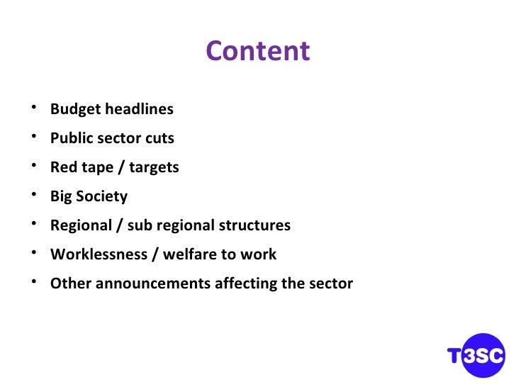 Content <ul><li>Budget headlines </li></ul><ul><li>Public sector cuts </li></ul><ul><li>Red tape / targets </li></ul><ul><...