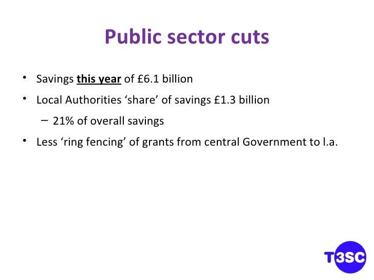 Public sector cuts <ul><li>Savings  this year  of £6.1 billion </li></ul><ul><li>Local Authorities 'share' of savings £1.3...