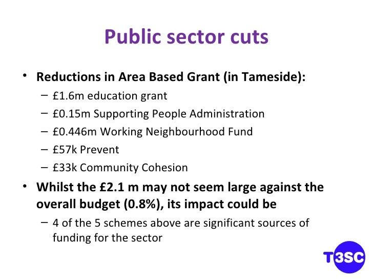 Public sector cuts <ul><li>Reductions in Area Based Grant (in Tameside): </li></ul><ul><ul><li>£1.6m education grant </li>...
